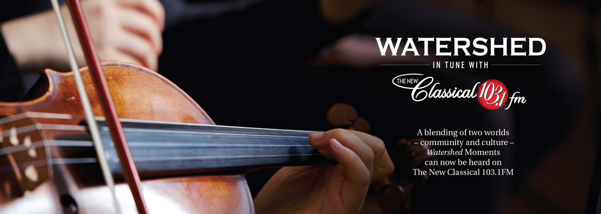 Watershed is in tune with the new Classical 103.1 FM. A blending of two worlds - community and culture - Watershed Moments can now be heard on The New Classical 103.1 FM